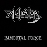 Mutilator - Immortal Force